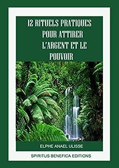 12 rituels pratiques pour attirer l 39 argent et le pouvoir french edition ebook. Black Bedroom Furniture Sets. Home Design Ideas
