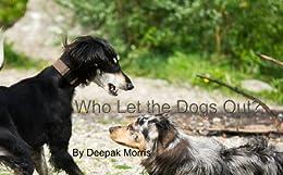 Amazon.com: Who Let The Dogs Out? eBook: Deepak Morris: Kindle Store