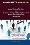 Apache Http Web Server Secrets to Acing the Exam and Successful Finding and Landing Your Next Apache Http Web Server Certified Job, Henry Cruz, 1486157602