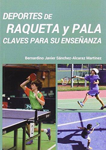 DEPORTES DE RAQUETA Y PALA CLAVES PARA SU ENSEÑANZA Bernardino Javier Sánchez-Alcaraz Martínez