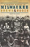 A Spirited History of Milwaukee Brews & Booze (American Palate)