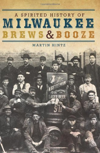 A Spirited History of Milwaukee Brews & Booze (American Palate) by Martin Hintz