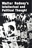 A Study of Walter Rodney's Intellectual and Political Thought, Rupert C. Lewis, 0814327435