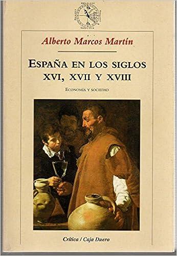 España en los siglos XVI, XVII y XVIII: Economía y sociedad Crítica/Historia del Mundo Moderno: Amazon.es: Marcos Martín, Alberto: Libros