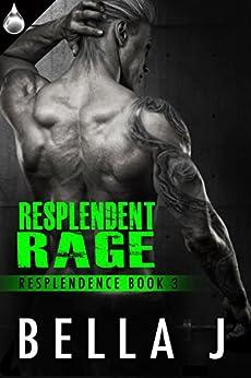 Resplendent Rage (Resplendence Book 3) by [J., Bella]