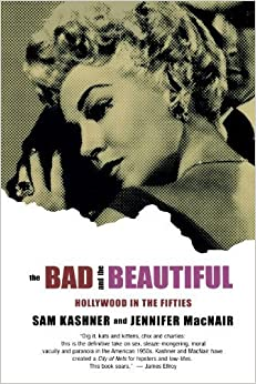 The Bad and the Beautiful: Hollywood in the Fifties by Sam Kashner (2003-05-17)
