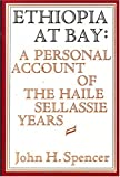 Ethiopia at Bay: A Personal Account of the Haile Sellassie Years