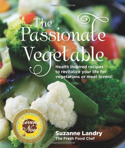 Download The Passionate Vegetable: Health Inspired Recipes to Revitalize Your Life for Vegetarians or Meat Lovers! pdf epub