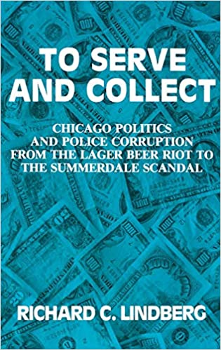 To Serve and Collect: Chicago Politics and Police Corruption from