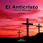 El anticristo [The Antichrist]   Friedrich Nietzsche
