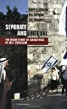 Separate and Unequal: The Inside Story of Israeli Rule in East Jerusalem, Amir S. Cheshin, Bill Hutman, Avi Melamed, 0674005538