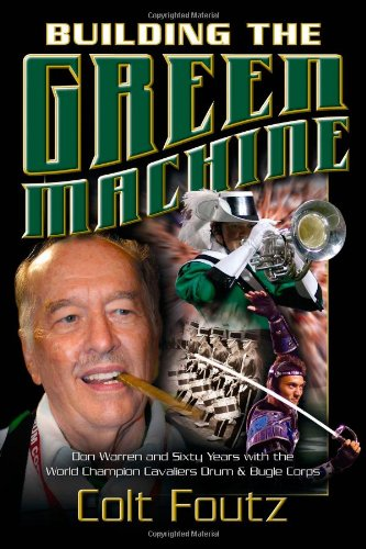 Building the Green Machine: Don Warren and Sixty Years with the World Champion Cavaliers Drum and Bugle Corps pdf epub