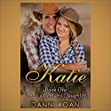 Katie: The Cattleman's Daughters: The Cattleman's Daughters, Book 1 Audiobook by Danni Roan Narrated by Sage Brighten
