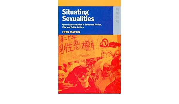 Situating Sexualities: Queer Representation in Taiwanese Fiction, Film, and Public Culture