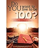 img - for [ Do You Want to Live to Be 100?: An Evidence Based Approach to Maximizing the Length and Quality of Your Life. by Fairley, Stephen K ( Author ) Apr-2012 Paperback ] book / textbook / text book