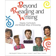 Beyond Reading and Writing: Inquiry, Curriculum, and Multiple Ways of Knowing