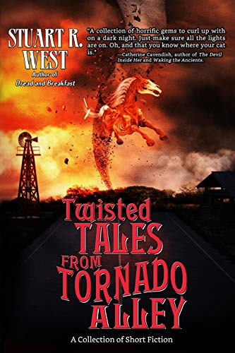 Twisted Tales from Tornado Alley: A Collection of Short Fiction
