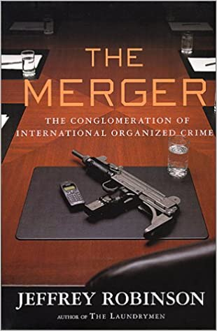 The Merger: How Organized Crime is Taking Over the World ...