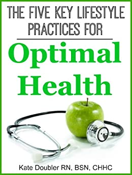 The Five Key Lifestyle Practices for Optimal Health by [Doubler, Kate]