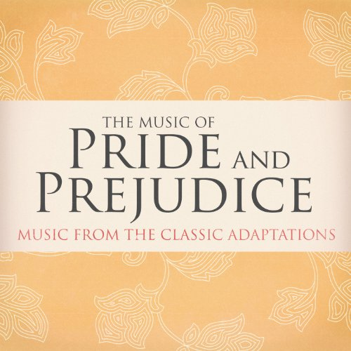 The Music of Pride and Prejudice (Music from the Classic Adaptations) (Piano Music From Pride And Prejudice 2005)