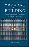 Burning and Building: Schooling and State Formation in Japan, 1750-1890 (Harvard East Asian Monographs), Brian Platt, 0674013964