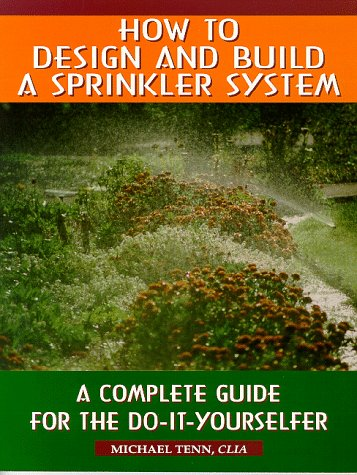 How To Design And Build A Sprinkler System- A Complete Guide For The Do-It-Yourselfer