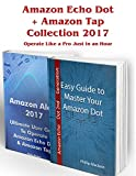 Amazon Echo Dot + Amazon Tap Collection 2017: Operate Like a Pro Just in an Hour: (Amazon Dot For Beginners, Amazon Dot User Guide, Amazon Dot Echo) (Amazon ... Echo Dot ebook, Amazon Speaker Echo)
