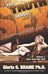The Truth About Sex, A Sex Primer for the 21st Century Volume I: Sex and the Self
