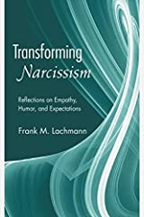 Transforming Narcissism: Reflections on Empathy, Humor, and Expectations (Psychoanalytic Inquiry Book Series) by Frank M. Lachmann (2007-12-20) Hardcover