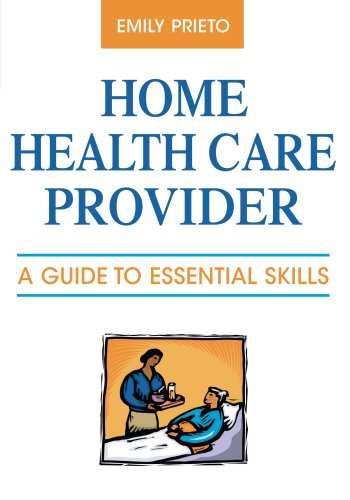 Home Health Care Provider: A Guide to Essential Skills by Brand: Springer Publishing Company