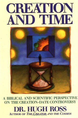 Creation and Time: A Biblical and Scientific Perspective on the Creation-Date Controversy (Best Mormon Christian Debate)