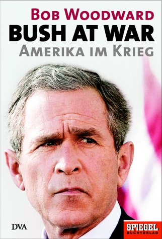 Bush at War. Amerika im Krieg Gebundenes Buch – Februar 2003 Bob Woodward Friedrich Griese DVA 3421056986