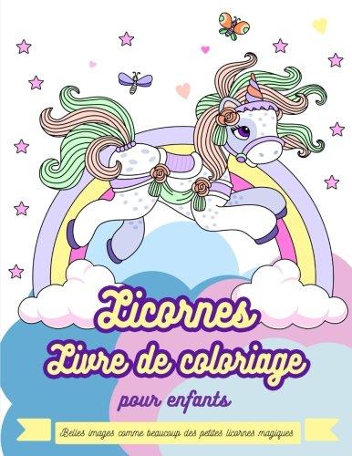 Licornes Livre de coloriage pour enfants: Belles images comme beaucoup des petites licornes magiques (des sirnes, des princesses, des arcs en ciel) (French Edition)
