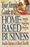 Your Simple Guide to a Home-Based Business, Emilie Barnes and Sheri Torelli, 0736900578
