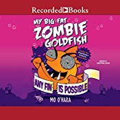 My Big Fat Zombie Goldfish: Any Fin Is Possible | Mo O'Hara