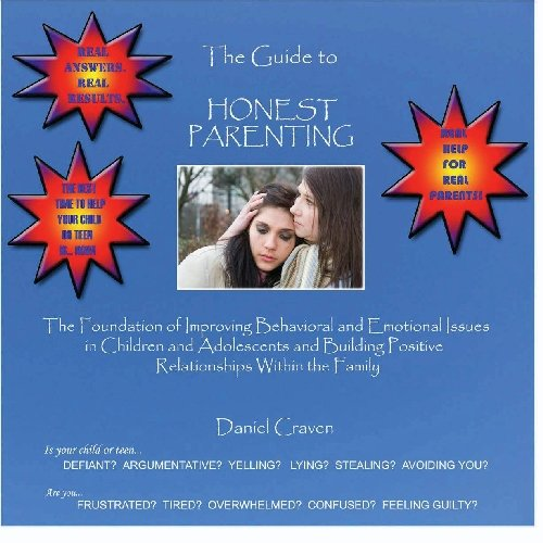 The Guide To Honest Parenting: Parenting Help To Deal With Behavior Problems In Your Child Or Teen (Medication For Oppositional Defiant Disorder In Children)