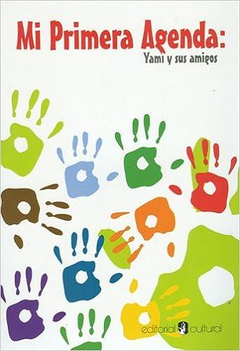 Mi Primera Agenda Yami Y Sus Amigos: Inc. Editorial Cultural ...