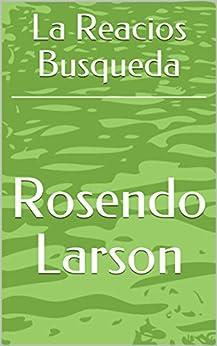 La Reacios Busqueda (Spanish Edition) by [Larson, Rosendo]
