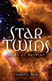 Star Twins- Heirs of Destiny, Carolyn Beck, 1597813095