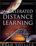 Accelerated Distance Learning: The New Way to Earn Your College Degree in the Twenty-First Century by Brad Voeller (2011-08-01)