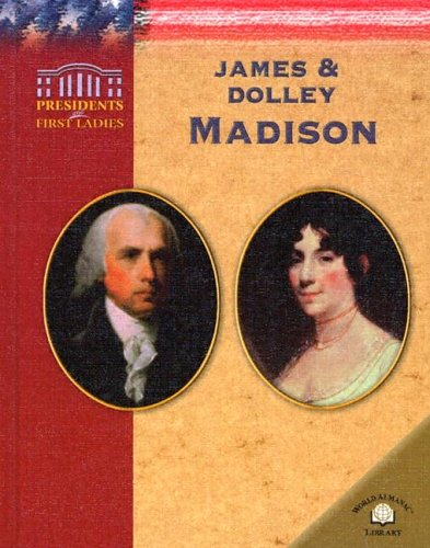 James & Dolley Madison (Presidents and First Ladies)