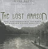 The Lost Amazon, Richard Evans Schultes and Wade Davis, 1553650786