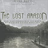 The Lost Amazon : The Photographic Journey of Richard Evans Schultes