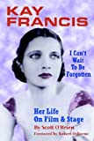 Kay Francis: I Can't Wait to Be Forgotten