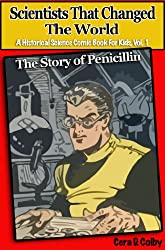 Children's Books: Scientists That Changed the World: The Story of Penicillin, An Educational Comic Book for Kids (A Historical Science Comic Book for Kids 1)