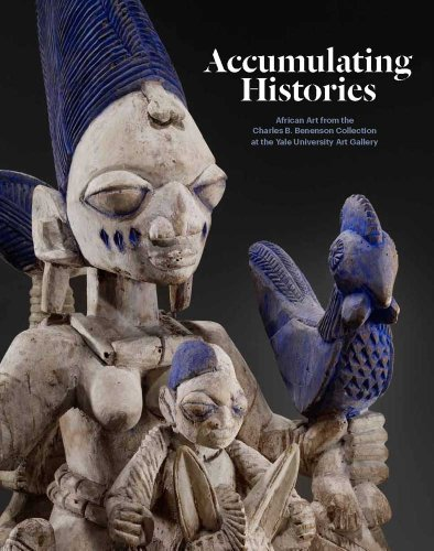 Accumulating Histories: African Art from the Charles B. Benenson Collection at the Yale University Art Gallery