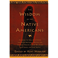 The Wisdom of the Native Americans: Including The Soul of an Indian and Other Writings of Ohiyesa and the Great Speeches…