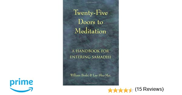 Twenty-Five Doors to Meditation A Handbook for Entering Samadhi William Bodri Lee Shu-Mei 9781578630356 Amazon.com Books  sc 1 st  Amazon.com & Twenty-Five Doors to Meditation: A Handbook for Entering Samadhi ... pezcame.com