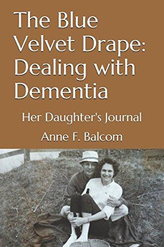 The Blue Velvet Drape: Dealing with Dementia: Her Daughter's Journal