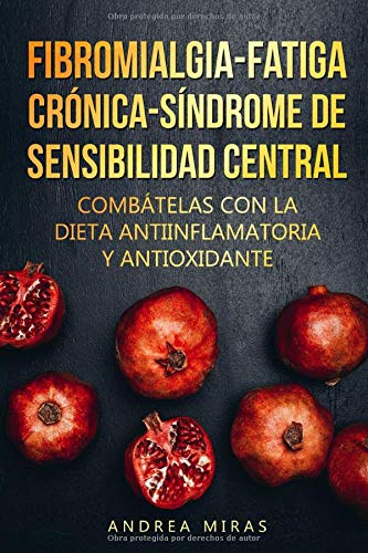 Combate la Fibromialgia, la Fatiga Crónica y el Síndrome de Sensibilidad Central SSC Dieta antiinflamatoria y antioxidante, contiene menús para 3 semanas.  [Miras, Andrea] (Tapa Blanda)